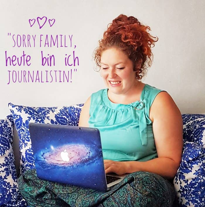 Sorry Familie, heute bin ich Journalistin!